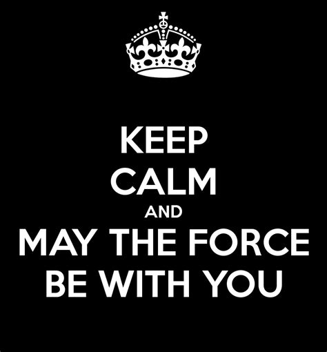 May The Force Be With You Meme - keep calm with the force may the force be with you