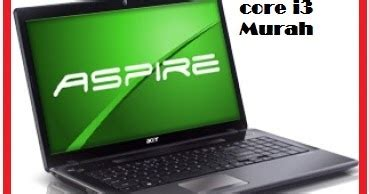 Laptop Acer I3 Paling Murah Referensi 4 Pilihan Laptop I3 Paling Murah Dari Merk Acer Di Harga 4 Jutaan Referensi