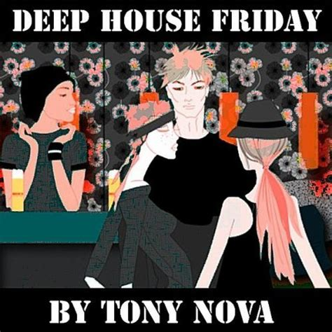 latest deep house music free download be the first to download tony nova s new track quot deep house friday quot podcast house music
