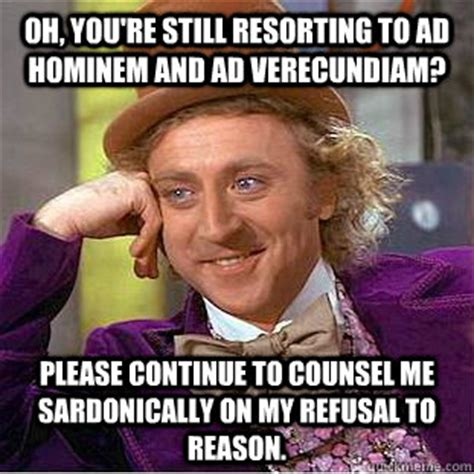 Ad Hominem Meme - oh you re still resorting to ad hominem and ad