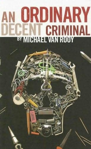 An Ordinary Decent Criminal review an ordinary decent criminal by michael rooy