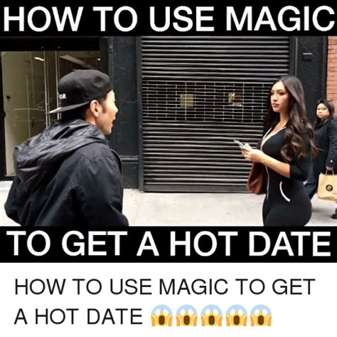 Hot Date Meme - how to use magic to get a hot date how to use magic to get