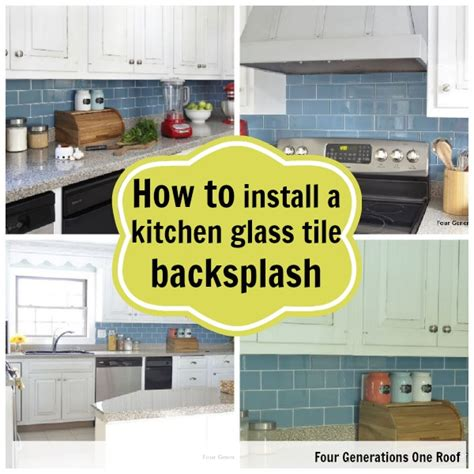 How To Install A Glass Tile Backsplash In The Kitchen How To Install A Backsplash Tutorial Four Generations One Roof