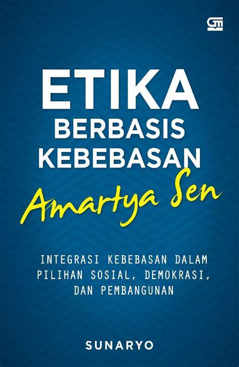 Pemikiran Soedjatmoko Tentang Kebebasan etika berbasis kebebasan amartya sen book by sunaryo gramedia digital