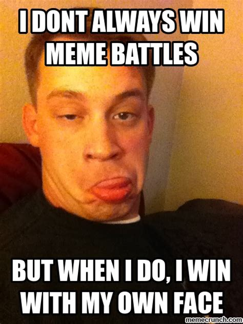 Win Meme - i dont always win meme battles