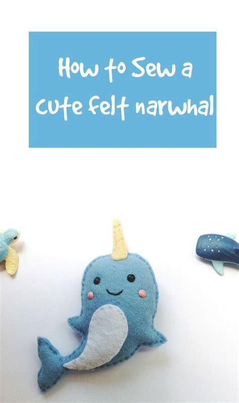 felt narwhal pattern how to sew a cute felt narwhal tutorials felt and sew