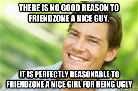 Nice Girl Meme - there is no good reason to friendzone a nice guy it is