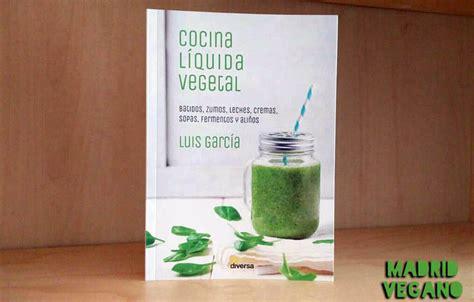 cocina vegetal cocina l 237 quida vegetal recetas f 225 ciles y sanas para el verano