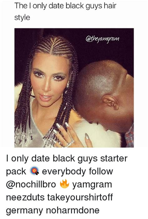 Date A Black Guy They Said Meme - 25 best memes about i only date black guys i only date