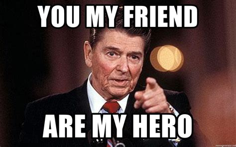 My Hero Meme - you my friend are my hero finger pointing ron meme