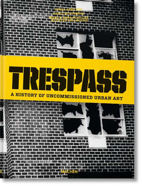 trespassing books trespass a history of uncommissioned taschen
