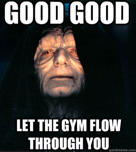 Gym Flow Meme - good good memes quickmeme