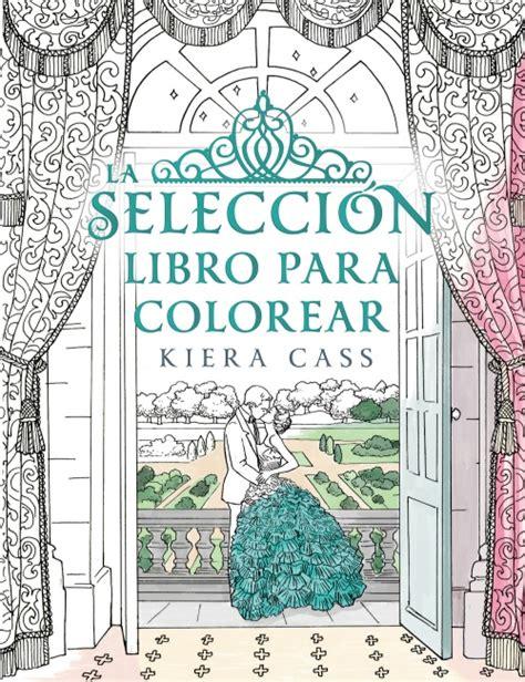 descargar seleccion la libro de texto la selecci 243 n libro para colorear kiera cass roca libros