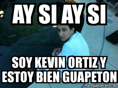 imagenes de kevin florez con frases meme personalizado ay si ay si soy kevin ortiz y estoy