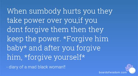 Diary Of A Mad Black Quotes by When Sumbody Hurts You They Take Power You If You