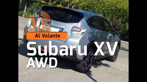 subaru xv al volante subaru xv 2016 al volante prueba din 225 mica review