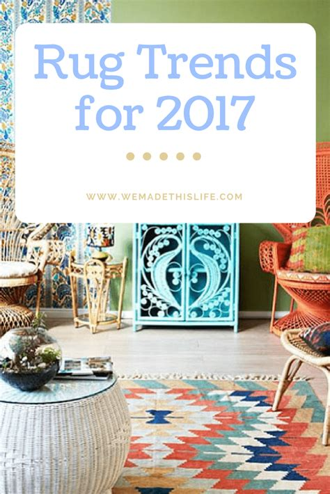 rug trends 2017 rug trends 2017 we made this life