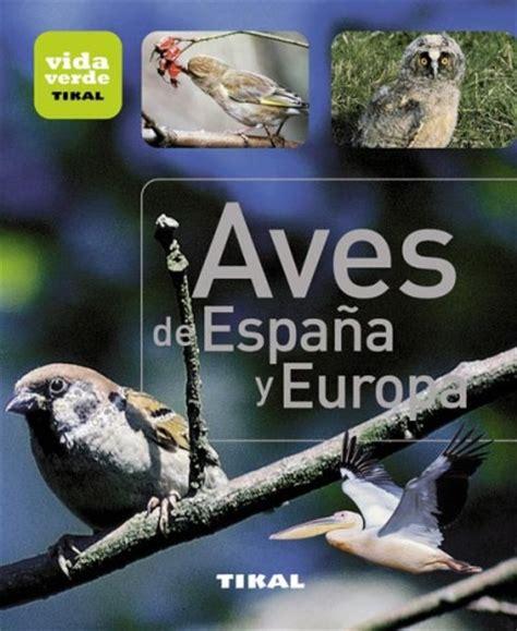 libro aves de espaa y aves de espa 241 a y europa comprar libro en fnac es