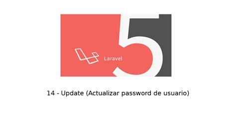 laravel update tutorial 14 tutorial de laravel 5 update actualizar password