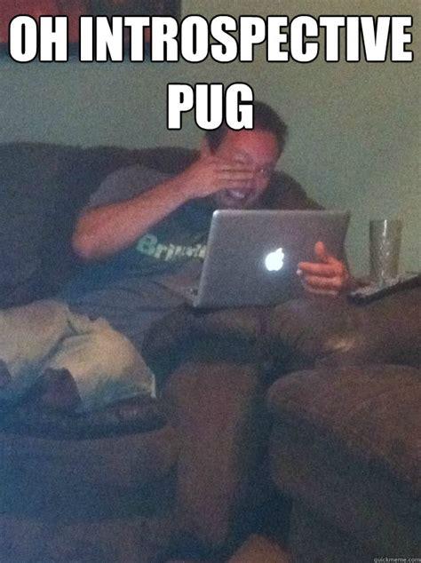 Depressed Pug Meme - oh introspective pug misc quickmeme