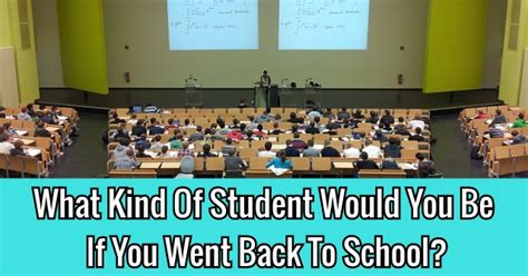 Find You Went To School With What Of Student Would You Be If You Went Back To School Quizdoo