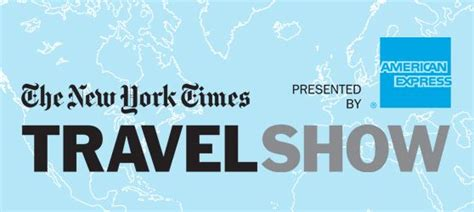 nytimes travel section the new york times travel show ticket giveaway win big