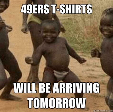 Third World Success Kid Meme - 49ers t shirts will be arriving tomorrow third world