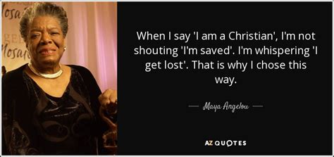 Why I Am A Christian angelou quote when i say i am a christian i m not