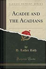 anglers and muscleheads classic reprint books acadie and the acadians classic reprint d luther roth