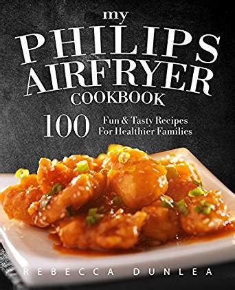 my frenchmay air fryer cookbook the 100 best air fryer recipes for delicious yet healthy living books my philips airfryer cookbook 100 tasty recipes for
