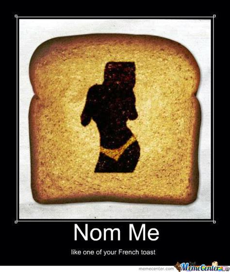 Toast Meme - like one of your french toast by fishyrigging meme center