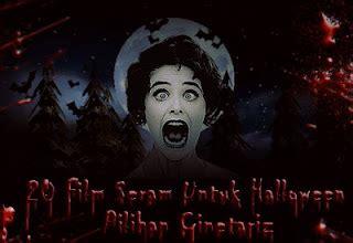 film horor terbaru yang bagus 20 film horor pilihan cinetariz untuk halloween cinetariz
