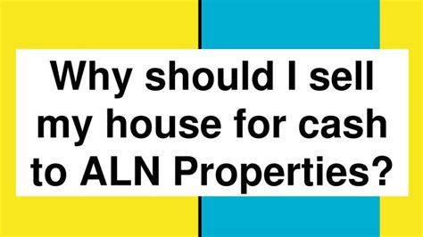 should i sell my house ppt why should i sell my house for cash to aln properties https alnproperties