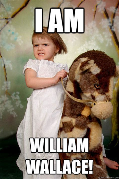 William Wallace Meme - i am william wallace horsegirl of the apocalypse