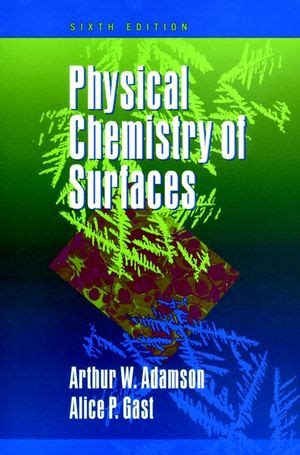 Physical Chemistry 6th Edition wiley physical chemistry of surfaces 6th edition arthur w adamson p gast