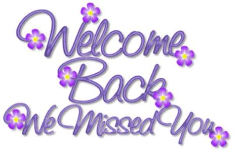 welcome back welcome back we missed you quotes quotesgram