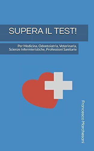 simulazione test d ingresso scienze infermieristiche come superare il test d ingresso di medicina odontoiatria