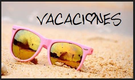 imagenes de vacaciones que se terminan cosas que puedes hacer en vacaciones archivos share it maybe