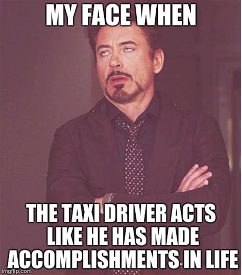 Taxi Driver Meme - face you make robert downey jr meme imgflip