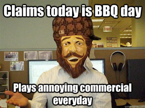 Meme Commercial - claims today is bbq day plays annoying commercial everyday
