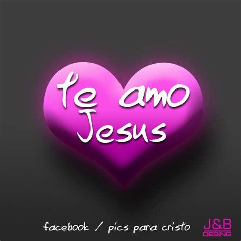 imagenes de jesus te amo te amo jesus imagenes imagui