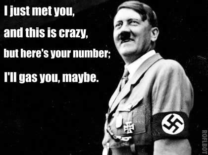 Hitler Memes Oh Jew - i just met you and this is crazy but here s your number i ll gas you maybe funny pictures