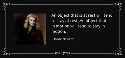 objects in motion tend to stay in motion isaac newton quote an object that is at rest will tend to