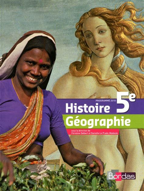 histoire gographie 5e 2401000585 histoire g 233 ographie 5e manuel de l 233 l 232 ve ed 2010 editions bordas