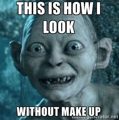 Lotr Meme Generator - gollum meme no makeup gollum lord of the rings bilbo