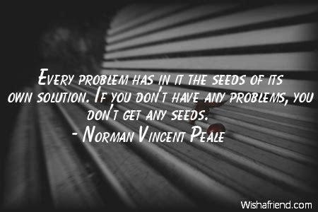 norman vincent peale quote  problem     seeds    solution   dont