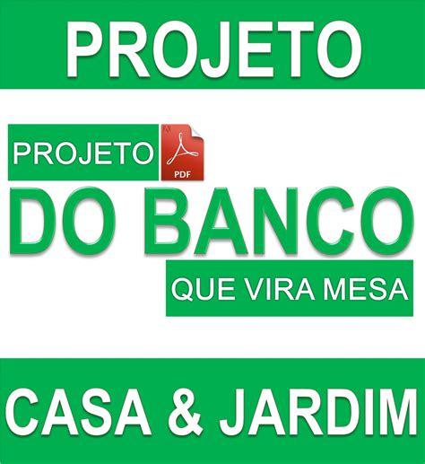 banco que vira mesa projeto projeto do banco que vira mesa pdf ebook r 9 99 em