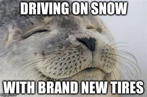 Tire Meme - winter tires not all season imgflip