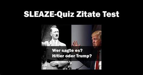 film zitate quiz sleaze quiz hitler oder trump von wem stammt das zitat
