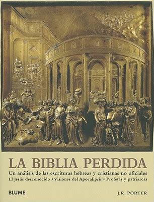 el apocalipsis develado y las trompetas edition books la biblia perdida un analisis de las escrituras hebreas y